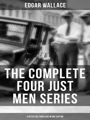 cover image of The Complete Four Just Men Series (6 Detective Thrillers in One Edition)