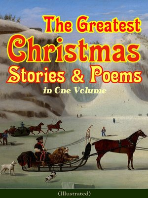 cover image of The Greatest Christmas Stories & Poems in One Volume (Illustrated)