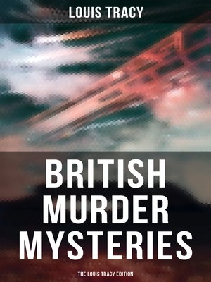 cover image of British Murder Mysteries--The Louis Tracy Edition