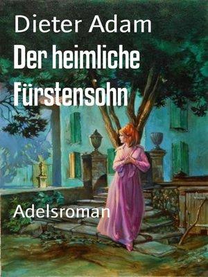 cover image of Der heimliche Fürstensohn