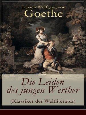 cover image of Die Leiden des jungen Werther (Klassiker der Weltliteratur)