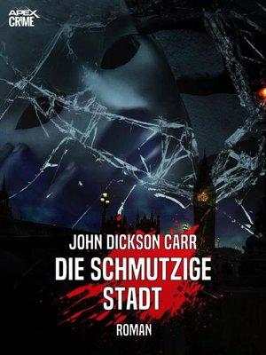 cover image of DIE SCHMUTZIGE STADT