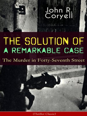 cover image of The Solution of a Remarkable Case--The Murder in Forty-Seventh Street
