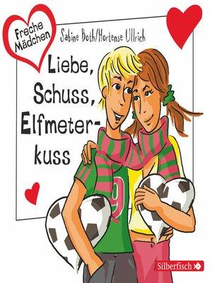cover image of Liebe, Schuss, Elfmeterkuss