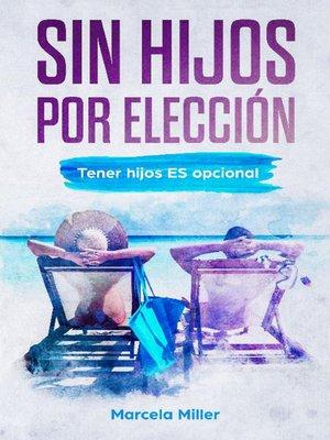 cover image of Sin hijos por elección