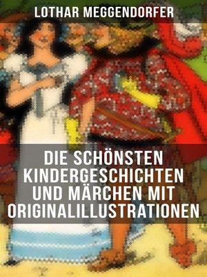 cover image of Die schönsten Kindergeschichten und Märchen mit Originalillustrationen