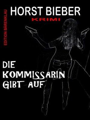 cover image of Die Kommissarin gibt auf
