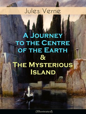 cover image of A Journey to the Centre of the Earth & the Mysterious Island (Illustrated)