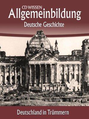 cover image of Deutsche Geschichte--Deutschland in Trümmern