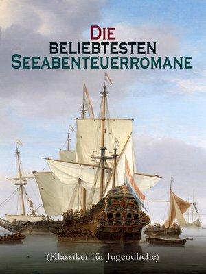 cover image of Die beliebtesten Seeabenteuerromane (Klassiker für Jugendliche)