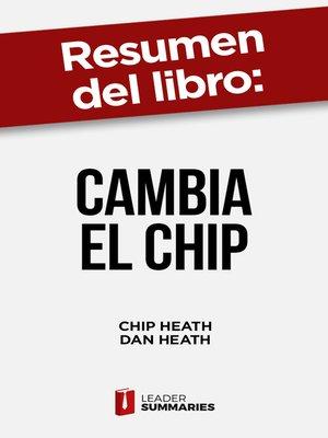 """cover image of Resumen del libro """"Cambia el chip"""" de Chip Heath"""