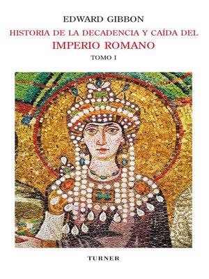 cover image of Historia de la decadencia y caída del Imperio Romano. Tomo I