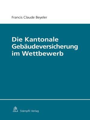 cover image of Die Kantonale Gebäudeversicherung im Wettbewerb
