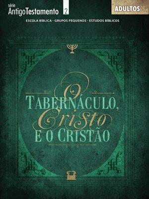 cover image of Tabernáculo de Cristo e o Cristão--Aluno