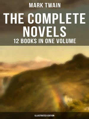 cover image of The Complete Novels of Mark Twain--12 Books in One Volume (Illustrated Edition)