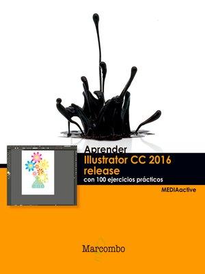 cover image of Aprender Illustrator CC 2016 release con 100 ejercicios prácticos