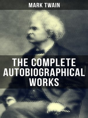 cover image of The Complete Autobiographical Works of Mark Twain