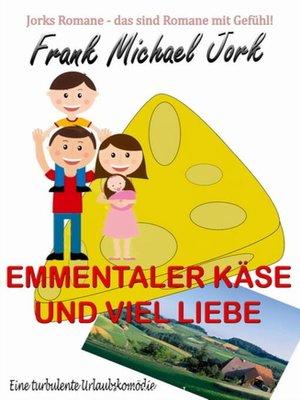cover image of Emmentaler Käse und viel Liebe