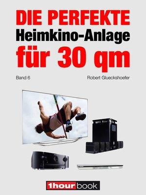 cover image of Die perfekte Heimkino-Anlage für 30 qm (Band 6)