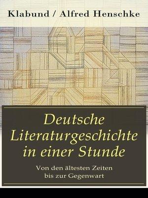 cover image of Deutsche Literaturgeschichte in einer Stunde--Von den ältesten Zeiten bis zur Gegenwart