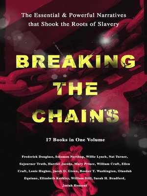 cover image of BREAKING THE CHAINS – the Essential & Powerful Narratives that Shook the Roots of Slavery (17 Books in One Volume)