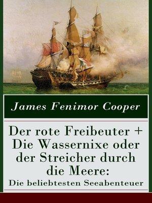 cover image of Der rote Freibeuter + Die Wassernixe oder der Streicher durch die Meere