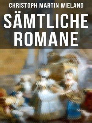 cover image of Sämtliche Romane von Christoph Martin Wieland