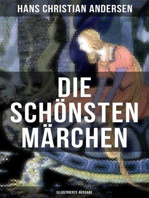 cover image of Die schönsten Märchen von Hans Christian Andersen (Illustrierte Ausgabe)