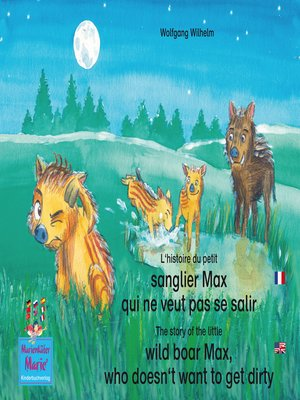 cover image of L'histoire du petit sanglier Max qui ne veut pas se salir. Francais-Anglais. / the story of the little wild boar Max, who doesn't want to get dirty. French-English.
