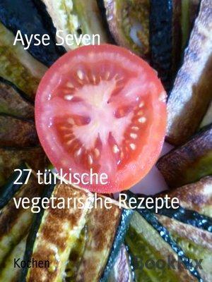 cover image of 27 türkische vegetarische Rezepte