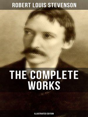 cover image of THE COMPLETE WORKS OF ROBERT LOUIS STEVENSON (Illustrated Edition)