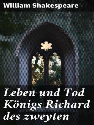cover image of Leben und Tod Königs Richard des zweyten
