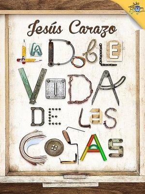 cover image of La doble vida de las cosas