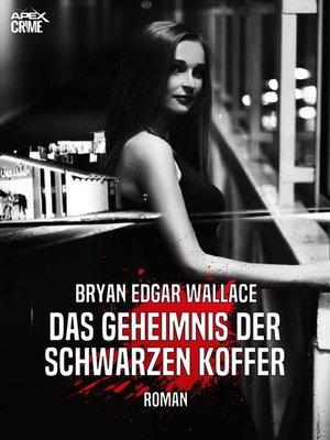 cover image of DAS GEHEIMNIS DER SCHWARZEN KOFFER