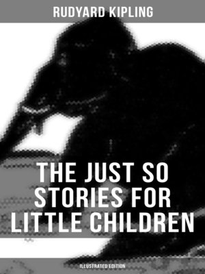 cover image of THE JUST SO STORIES FOR LITTLE CHILDREN (Illustrated Edition)