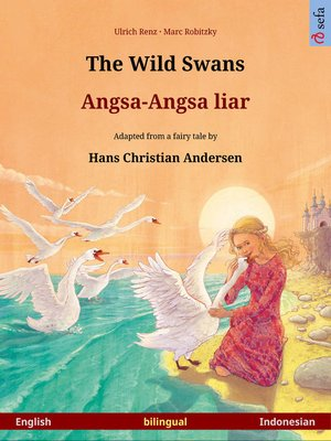 cover image of The Wild Swans – Angsa-Angsa liar. Bilingual picture book adapted from a fairy tale by Hans Christian Andersen (English – Indonesian)