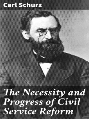 cover image of The Necessity and Progress of Civil Service Reform