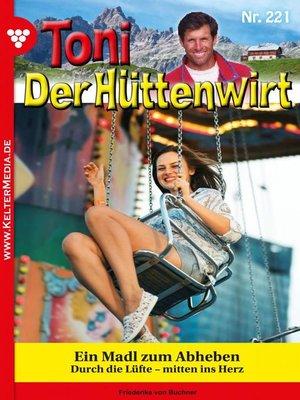 cover image of Toni der Hüttenwirt 221 – Heimatroman