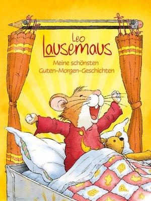 cover image of Leo Lausemaus--Meine schönsten Guten-Morgen-Geschichten