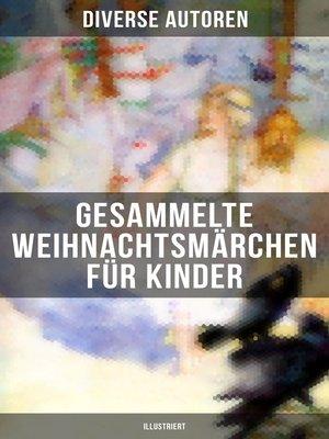 cover image of Gesammelte Weihnachtsmärchen für Kinder (Illustriert)