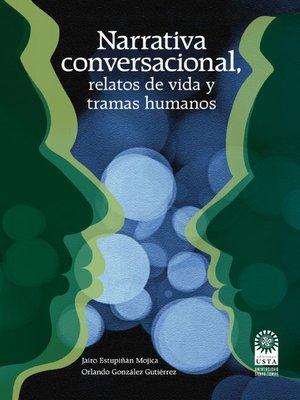 cover image of Narrativa conversacional, relatos de vida y tramas humanos