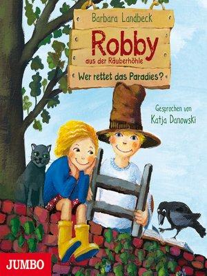 cover image of Robby aus der Räuberhöhle. Wer rettet das Paradies?