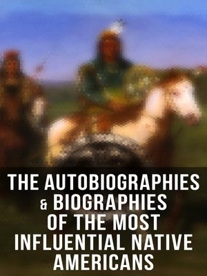 cover image of The Autobiographies & Biographies of the Most Influential Native Americans