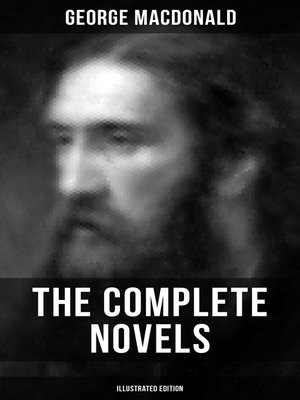 cover image of The Complete Novels of George MacDonald (Illustrated Edition)