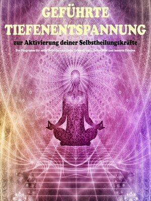 cover image of Geführte Tiefenentspannung zur Aktivierung der Selbstheilungskräfte