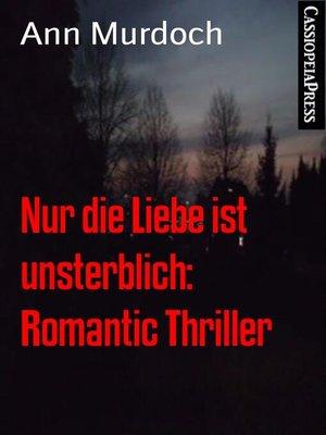 cover image of Nur die Liebe ist unsterblich