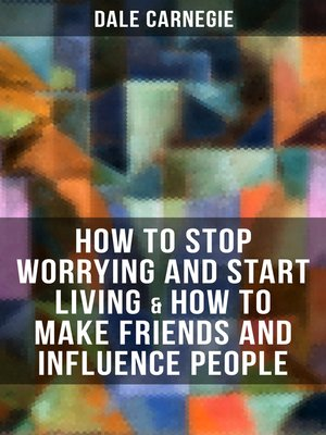 cover image of How to Stop Worrying and Start Living & How to Make Friends and Influence People