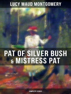 cover image of PAT OF SILVER BUSH & MISTRESS PAT (Complete Series)