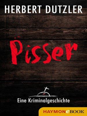 cover image of Pisser. Eine Kriminalgeschichte