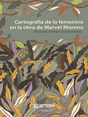 cover image of Cartografía de lo femenino en la obra de Marvel Moreno